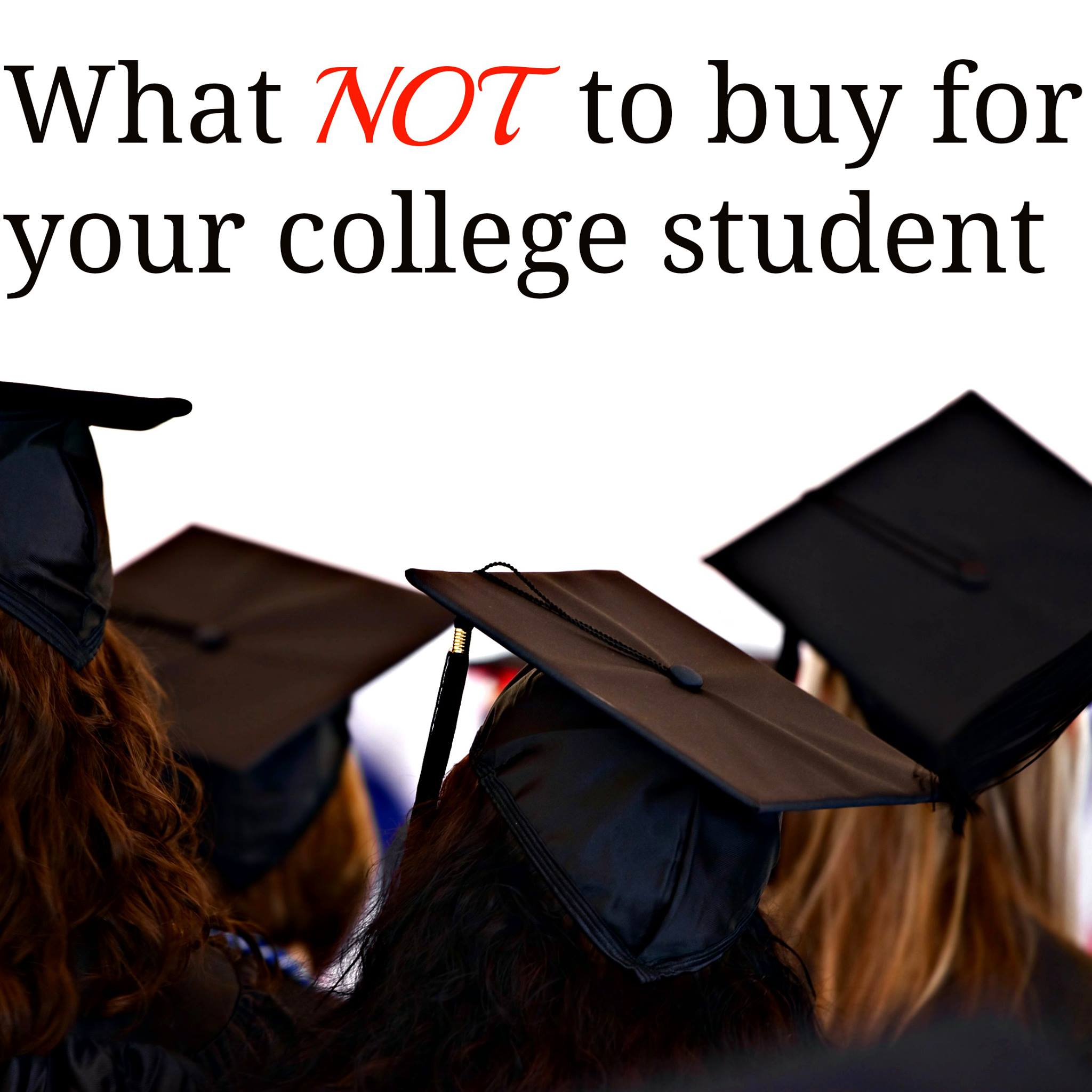 Things NOT to Buy Your College Student